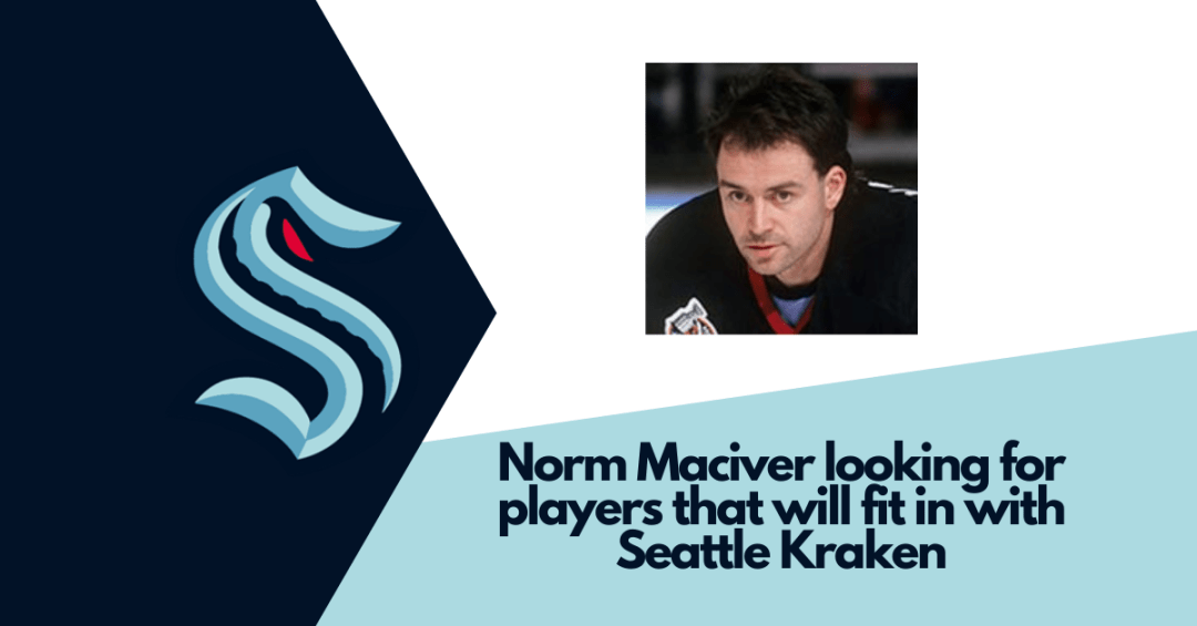 Norm Maciver looking for players that will fit in with Seattle Kraken