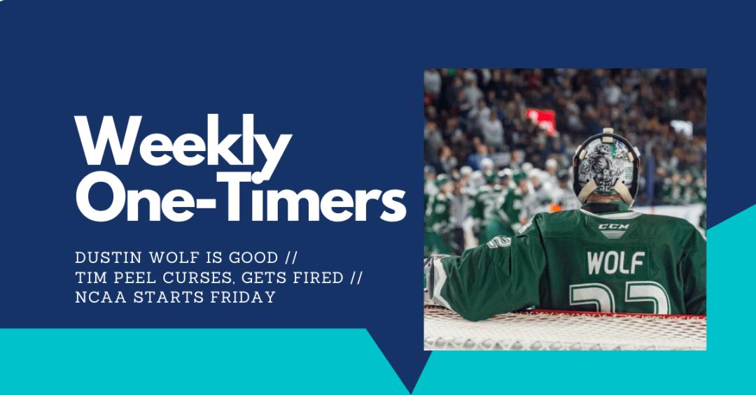Weekly One-Timers: Dustin Wolf dominates, Tim Peel curses, NCAA starts