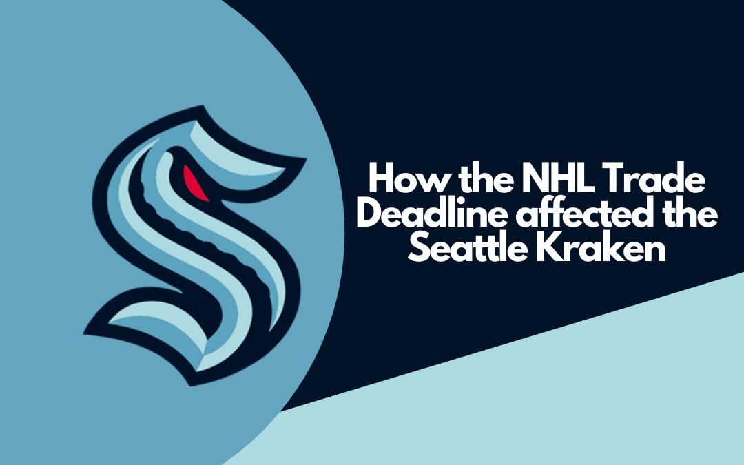 How the NHL Trade Deadline affected the Seattle Kraken