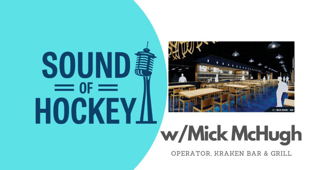 Sound Of Hockey Podcast Ep. 133 – No Calamari, with Mick McHugh, Kraken Bar & Grill