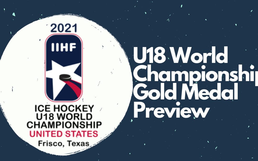 A preview of Canada / Russia U18 World Championship gold medal game