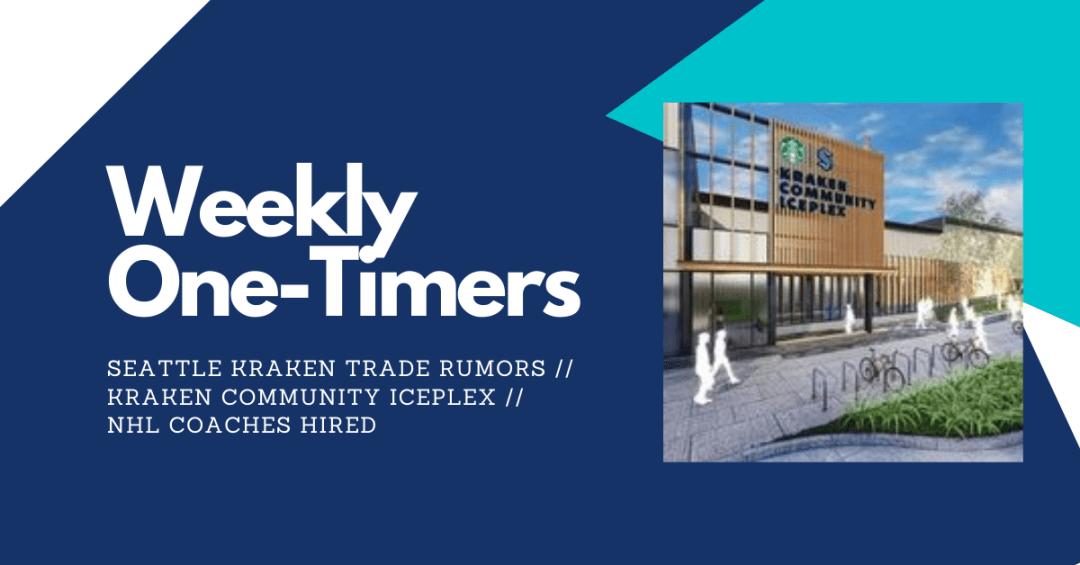Seattle Kraken trade rumors, Kraken Community Iceplex – Weekly One-Timers